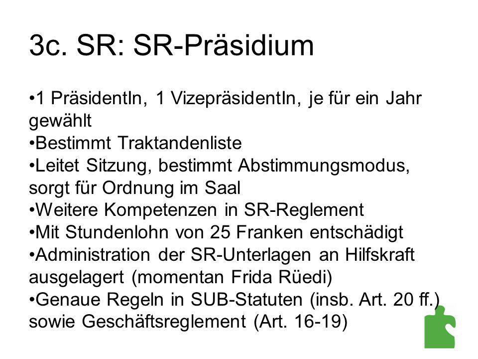 3c. SR: SR-Präsidium 1 PräsidentIn, 1 VizepräsidentIn, je für ein Jahr gewählt Bestimmt Traktandenliste Leitet Sitzung, bestimmt Abstimmungsmodus, sor