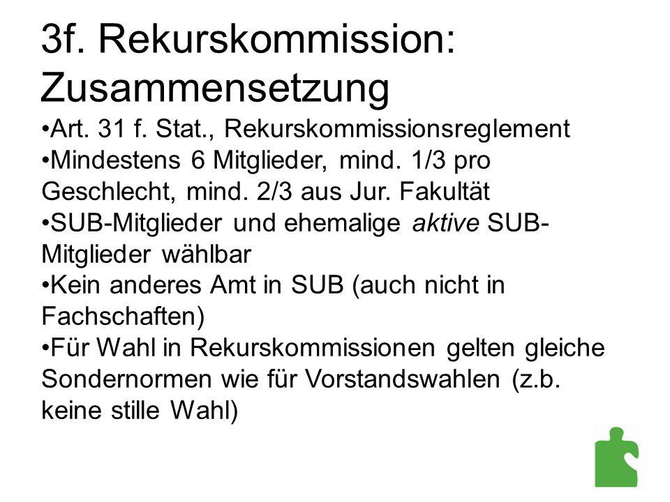 3f. Rekurskommission: Zusammensetzung Art. 31 f. Stat., Rekurskommissionsreglement Mindestens 6 Mitglieder, mind. 1/3 pro Geschlecht, mind. 2/3 aus Ju