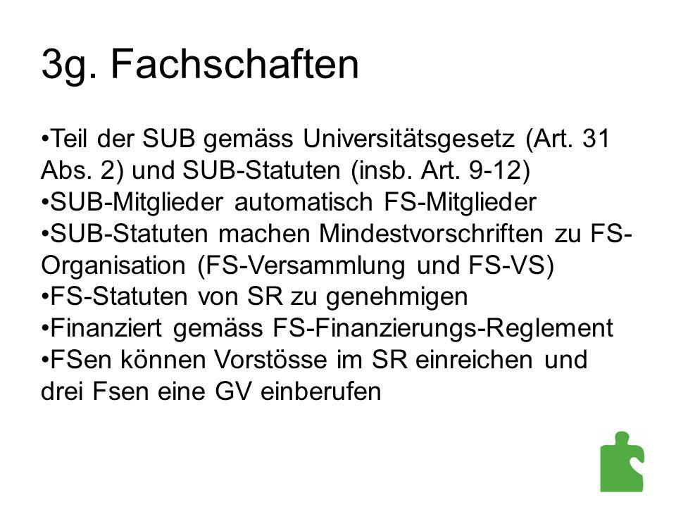 3g. Fachschaften Teil der SUB gemäss Universitätsgesetz (Art. 31 Abs. 2) und SUB-Statuten (insb. Art. 9-12) SUB-Mitglieder automatisch FS-Mitglieder S