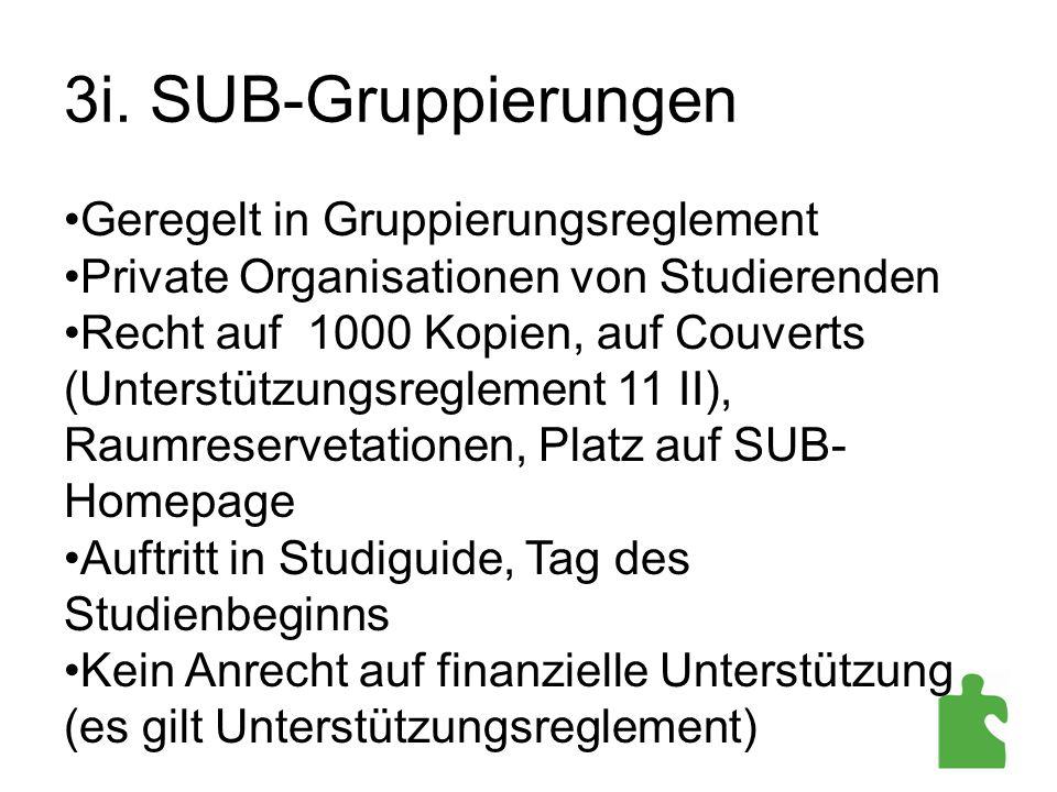3i. SUB-Gruppierungen Geregelt in Gruppierungsreglement Private Organisationen von Studierenden Recht auf 1000 Kopien, auf Couverts (Unterstützungsreg