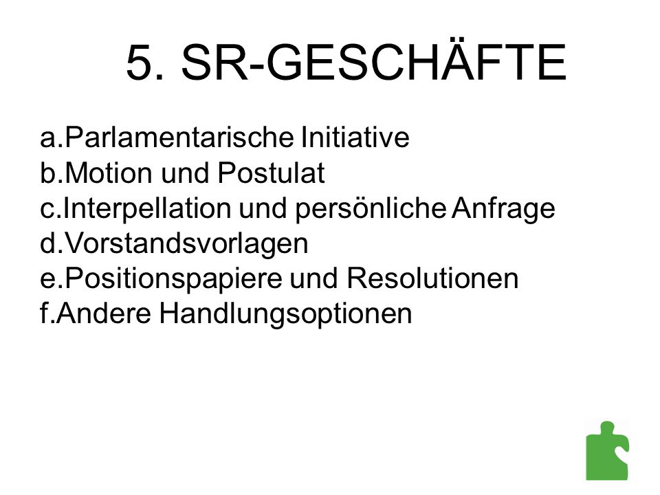 a.Parlamentarische Initiative b.Motion und Postulat c.Interpellation und persönliche Anfrage d.Vorstandsvorlagen e.Positionspapiere und Resolutionen f