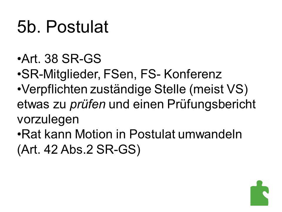 5b. Postulat Art. 38 SR-GS SR-Mitglieder, FSen, FS- Konferenz Verpflichten zuständige Stelle (meist VS) etwas zu prüfen und einen Prüfungsbericht vorz