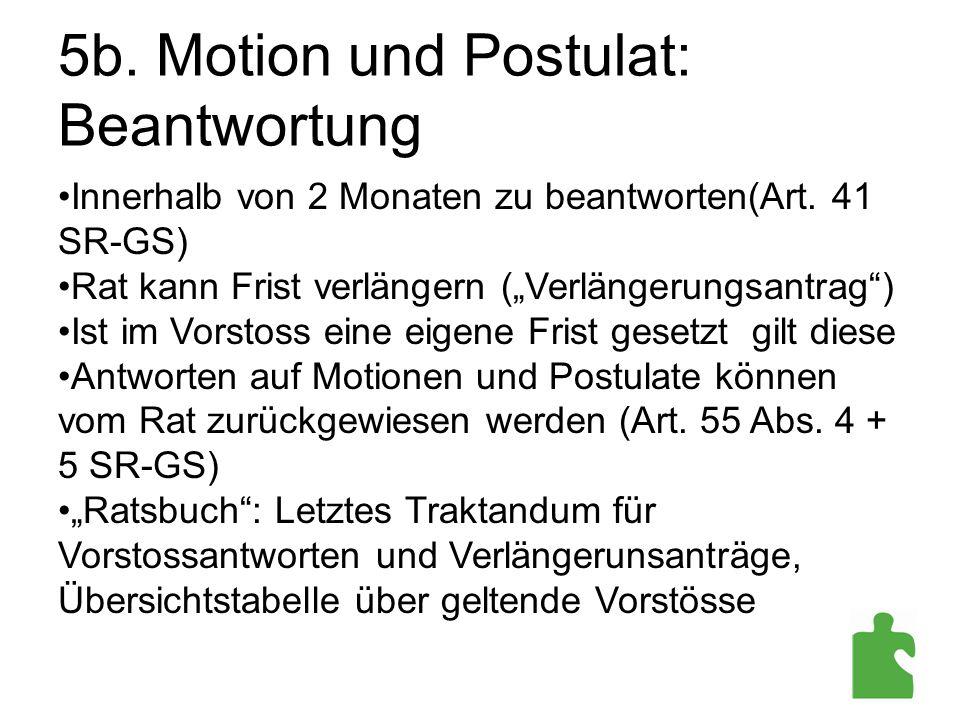 """5b. Motion und Postulat: Beantwortung Innerhalb von 2 Monaten zu beantworten(Art. 41 SR-GS) Rat kann Frist verlängern (""""Verlängerungsantrag"""") Ist im V"""