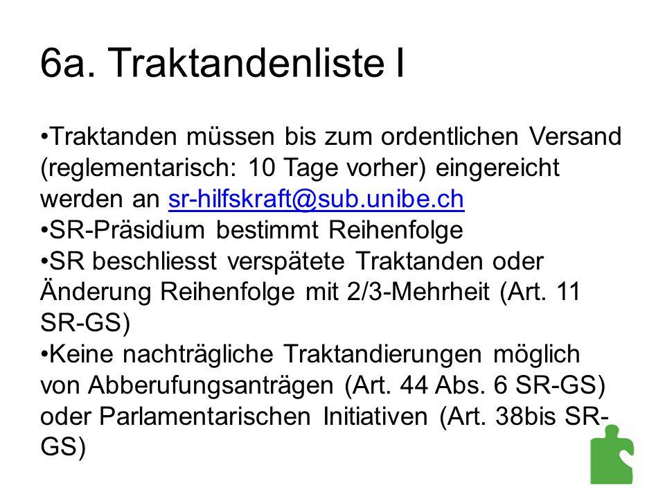 6a. Traktandenliste I Traktanden müssen bis zum ordentlichen Versand (reglementarisch: 10 Tage vorher) eingereicht werden an sr-hilfskraft@sub.unibe.c