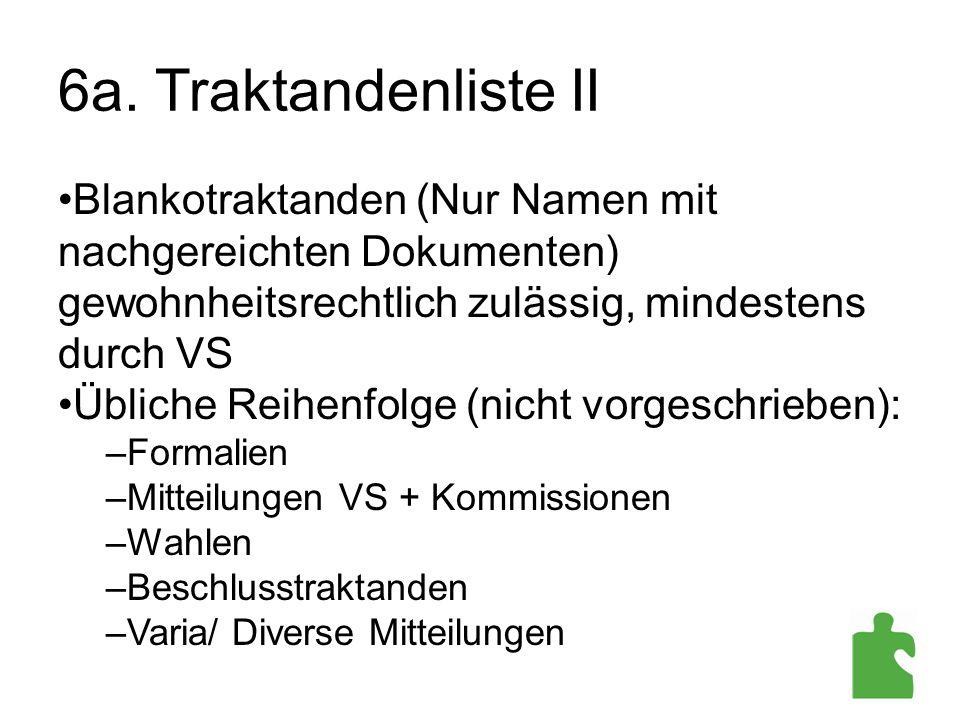 6a. Traktandenliste II Blankotraktanden (Nur Namen mit nachgereichten Dokumenten) gewohnheitsrechtlich zulässig, mindestens durch VS Übliche Reihenfol