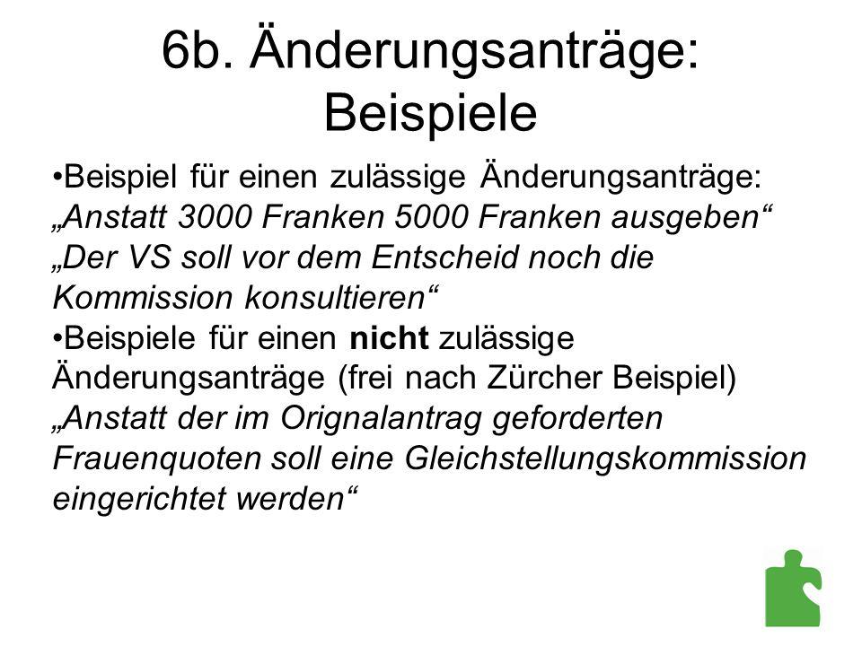 """6b. Änderungsanträge: Beispiele Beispiel für einen zulässige Änderungsanträge: """"Anstatt 3000 Franken 5000 Franken ausgeben"""" """"Der VS soll vor dem Entsc"""