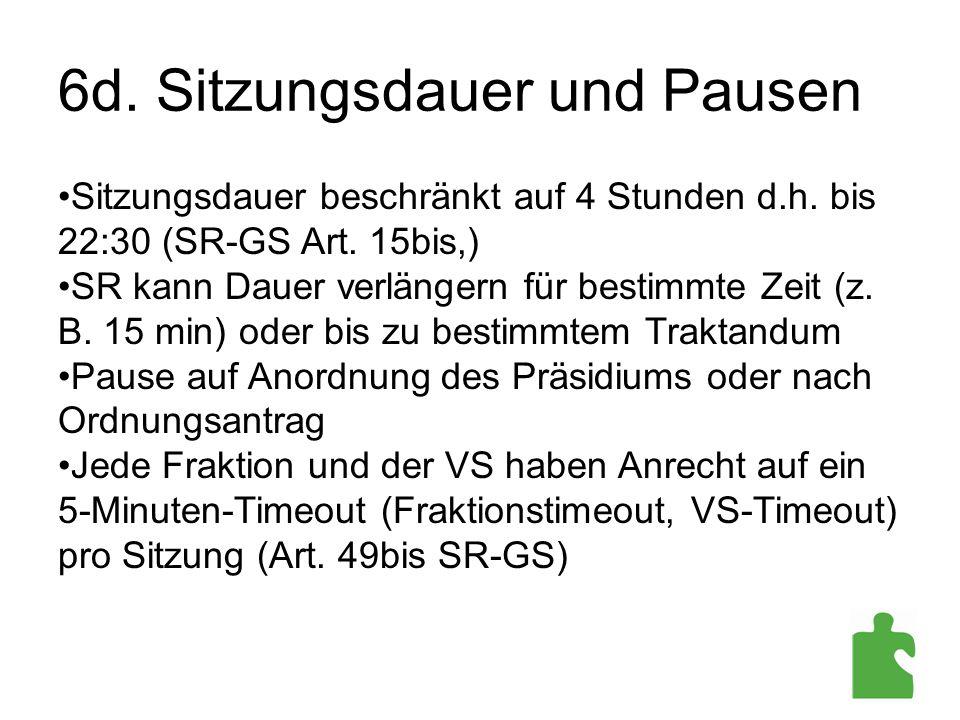 6d. Sitzungsdauer und Pausen Sitzungsdauer beschränkt auf 4 Stunden d.h. bis 22:30 (SR-GS Art. 15bis,) SR kann Dauer verlängern für bestimmte Zeit (z.