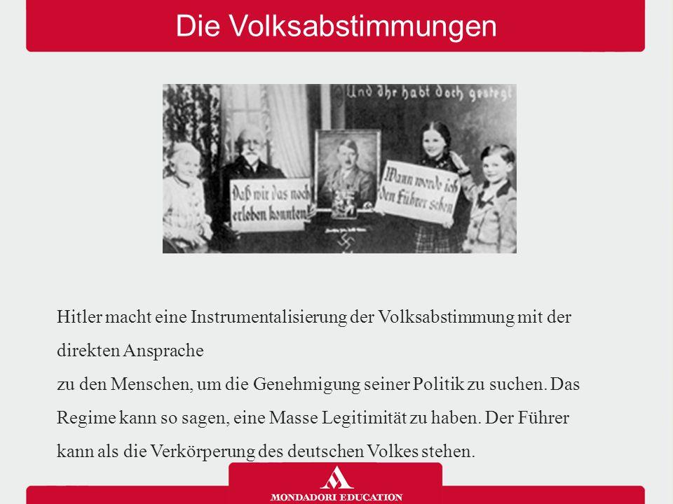 Die Volksabstimmungen Hitler macht eine Instrumentalisierung der Volksabstimmung mit der direkten Ansprache zu den Menschen, um die Genehmigung seiner