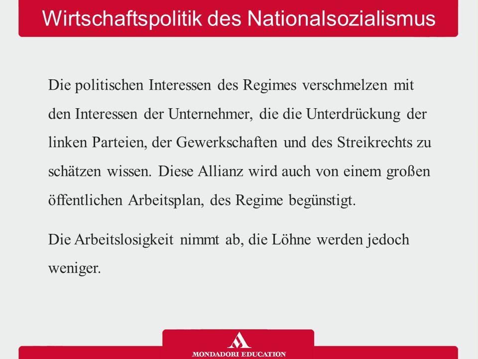 Wirtschaftspolitik des Nationalsozialismus Die politischen Interessen des Regimes verschmelzen mit den Interessen der Unternehmer, die die Unterdrücku
