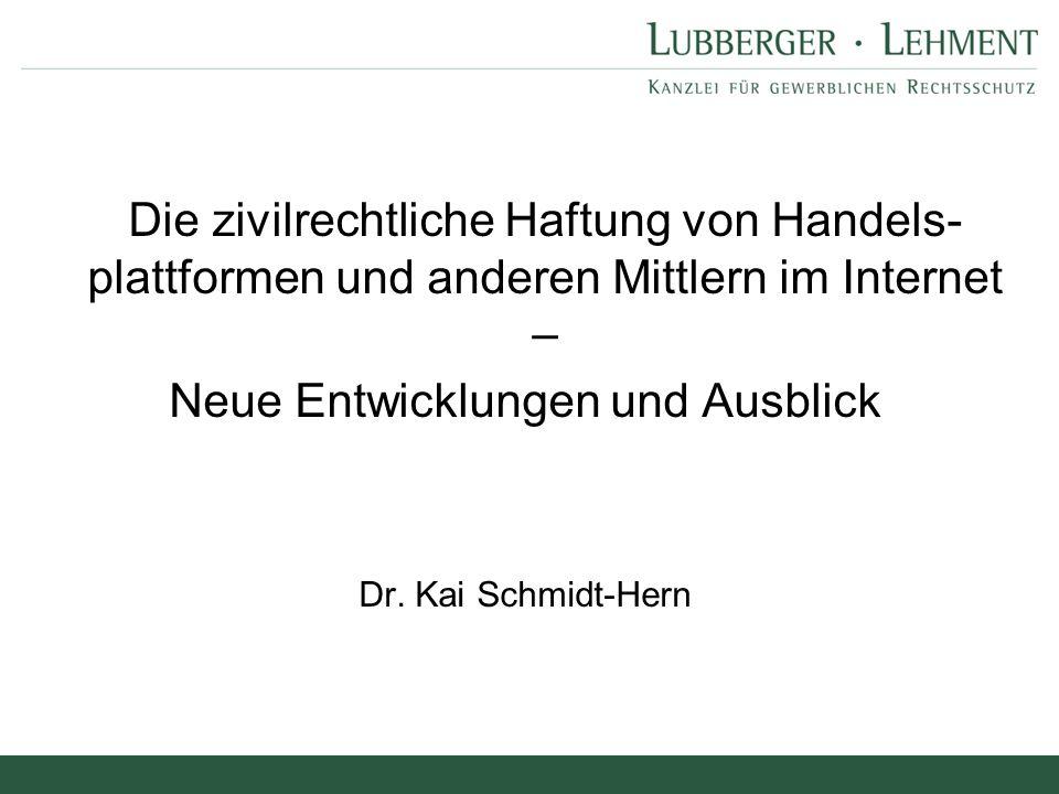 Die zivilrechtliche Haftung von Handels- plattformen und anderen Mittlern im Internet – Neue Entwicklungen und Ausblick Dr. Kai Schmidt-Hern