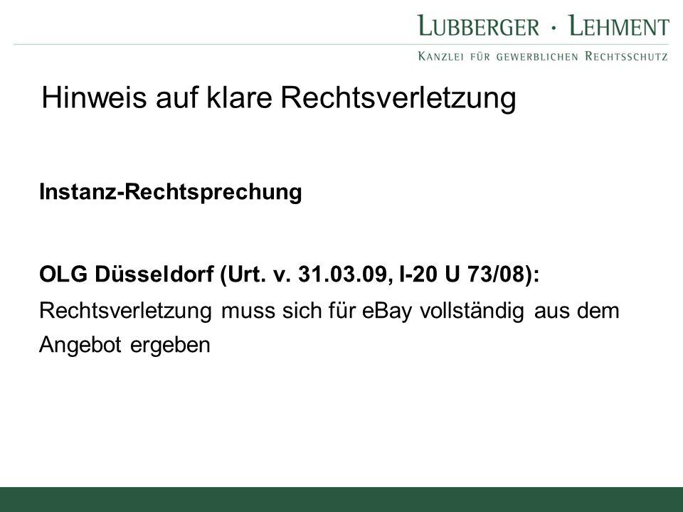 Instanz-Rechtsprechung OLG Düsseldorf (Urt. v. 31.03.09, I-20 U 73/08): Rechtsverletzung muss sich für eBay vollständig aus dem Angebot ergeben Hinwei