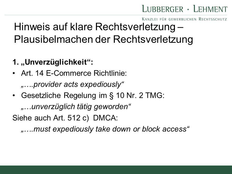"""Hinweis auf klare Rechtsverletzung – Plausibelmachen der Rechtsverletzung 1. """"Unverzüglichkeit"""": Art. 14 E-Commerce Richtlinie: """"….provider acts exped"""