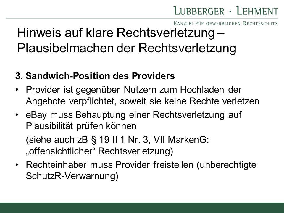 3. Sandwich-Position des Providers Provider ist gegenüber Nutzern zum Hochladen der Angebote verpflichtet, soweit sie keine Rechte verletzen eBay muss