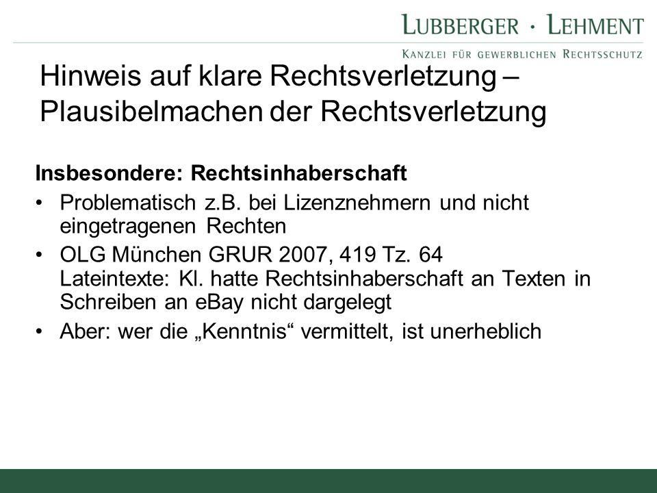 Insbesondere: Rechtsinhaberschaft Problematisch z.B. bei Lizenznehmern und nicht eingetragenen Rechten OLG München GRUR 2007, 419 Tz. 64 Lateintexte: