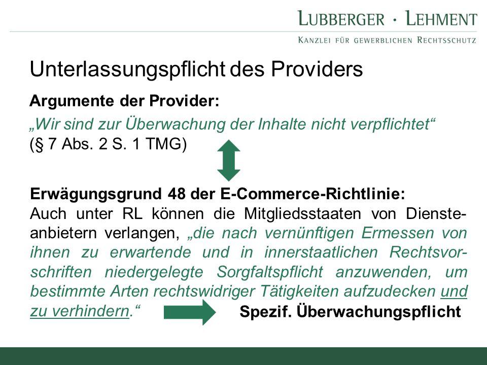 """Argumente der Provider: """"Wir sind zur Überwachung der Inhalte nicht verpflichtet"""" (§ 7 Abs. 2 S. 1 TMG) Erwägungsgrund 48 der E-Commerce-Richtlinie: A"""