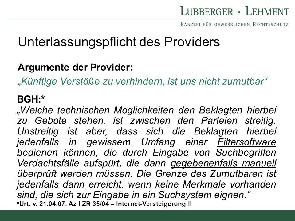 """Argumente der Provider: """"Künftige Verstöße zu verhindern, ist uns nicht zumutbar"""" Unterlassungspflicht des Providers BGH:* """"Welche technischen Möglich"""