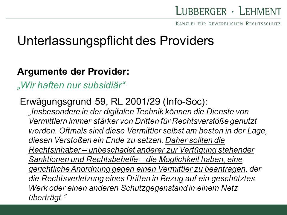 """Argumente der Provider: """"Wir haften nur subsidiär"""" Unterlassungspflicht des Providers Erwägungsgrund 59, RL 2001/29 (Info-Soc): """"Insbesondere in der d"""