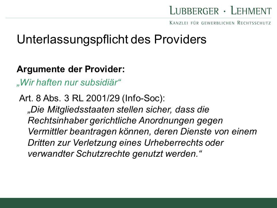 """Argumente der Provider: """"Wir haften nur subsidiär"""" Unterlassungspflicht des Providers Art. 8 Abs. 3 RL 2001/29 (Info-Soc): """"Die Mitgliedsstaaten stell"""