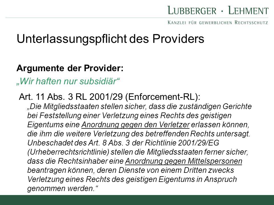 """Argumente der Provider: """"Wir haften nur subsidiär"""" Unterlassungspflicht des Providers Art. 11 Abs. 3 RL 2001/29 (Enforcement-RL): """"Die Mitgliedsstaate"""