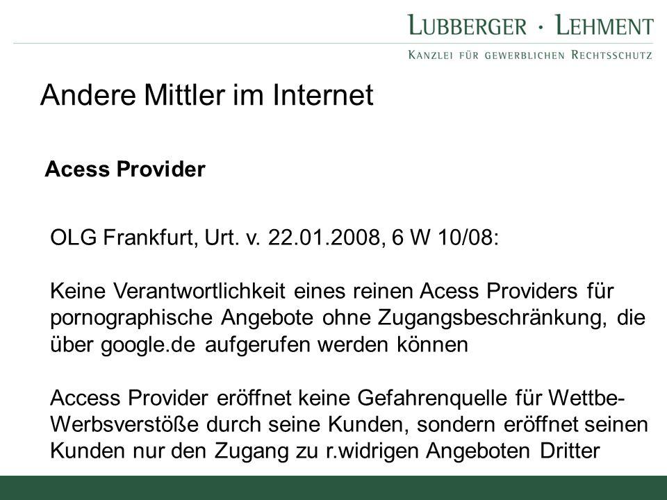 Andere Mittler im Internet Acess Provider OLG Frankfurt, Urt. v. 22.01.2008, 6 W 10/08: Keine Verantwortlichkeit eines reinen Acess Providers für porn