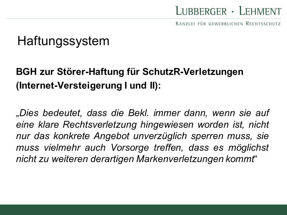 """Haftungssystem BGH zur Störer-Haftung für SchutzR-Verletzungen (Internet-Versteigerung I und II): """"Dies bedeutet, dass die Bekl. immer dann, wenn sie"""