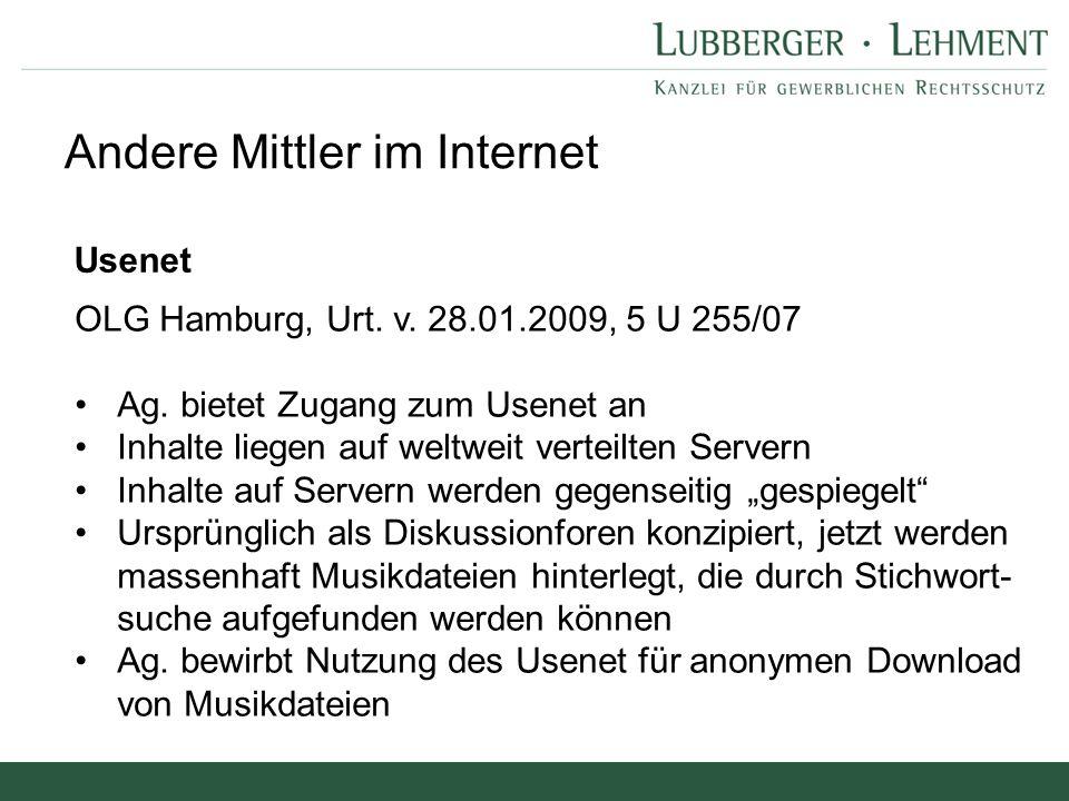 Andere Mittler im Internet Usenet OLG Hamburg, Urt. v. 28.01.2009, 5 U 255/07 Ag. bietet Zugang zum Usenet an Inhalte liegen auf weltweit verteilten S