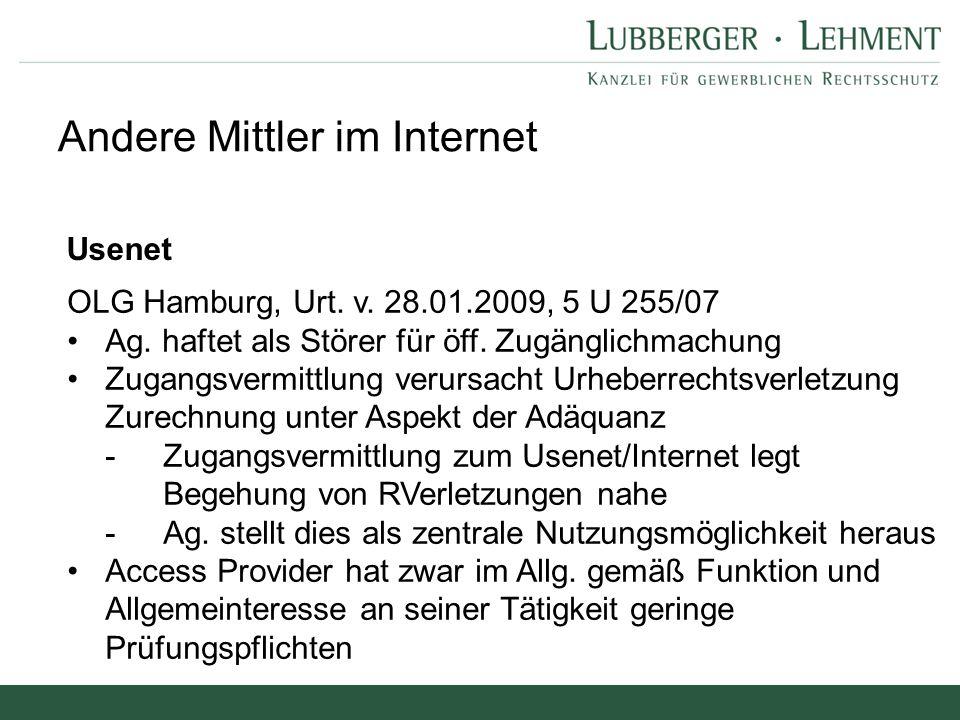 Andere Mittler im Internet Usenet OLG Hamburg, Urt. v. 28.01.2009, 5 U 255/07 Ag. haftet als Störer für öff. Zugänglichmachung Zugangsvermittlung veru