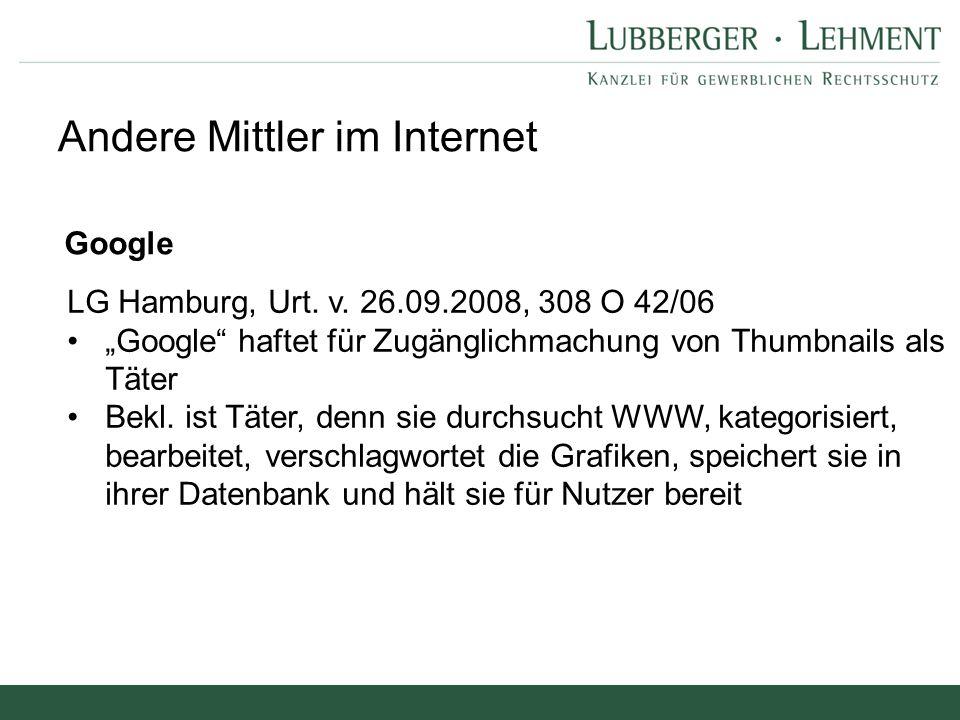 """Andere Mittler im Internet Google LG Hamburg, Urt. v. 26.09.2008, 308 O 42/06 """"Google"""" haftet für Zugänglichmachung von Thumbnails als Täter Bekl. ist"""