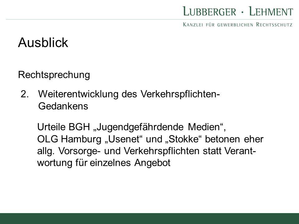 """Ausblick Rechtsprechung 2.Weiterentwicklung des Verkehrspflichten- Gedankens Urteile BGH """"Jugendgefährdende Medien"""", OLG Hamburg """"Usenet"""" und """"Stokke"""""""