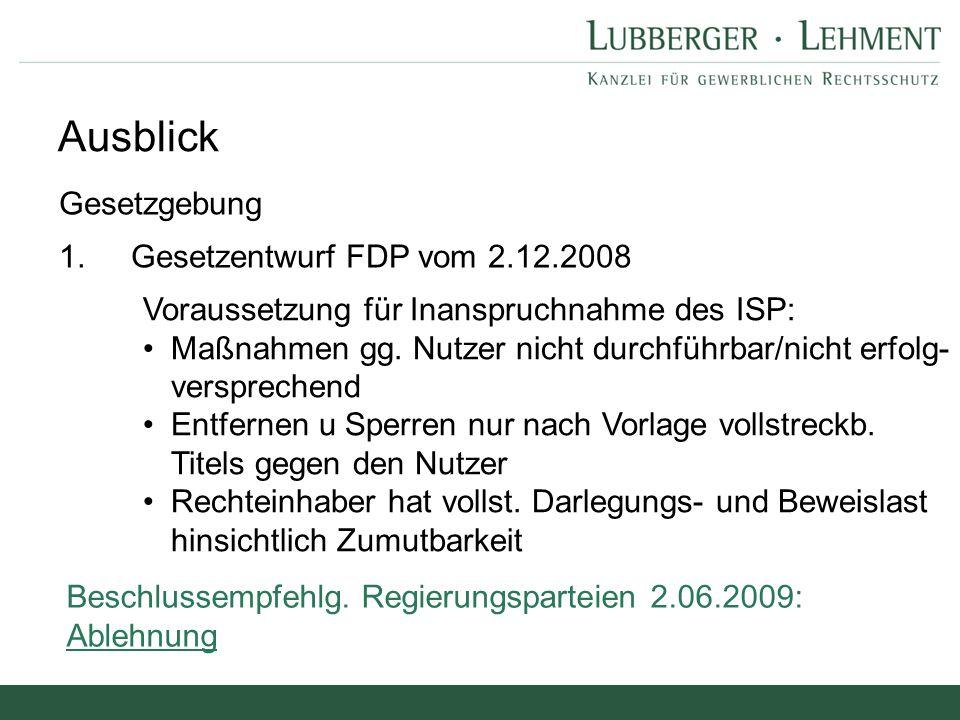 Ausblick Gesetzgebung 1.Gesetzentwurf FDP vom 2.12.2008 Voraussetzung für Inanspruchnahme des ISP: Maßnahmen gg. Nutzer nicht durchführbar/nicht erfol