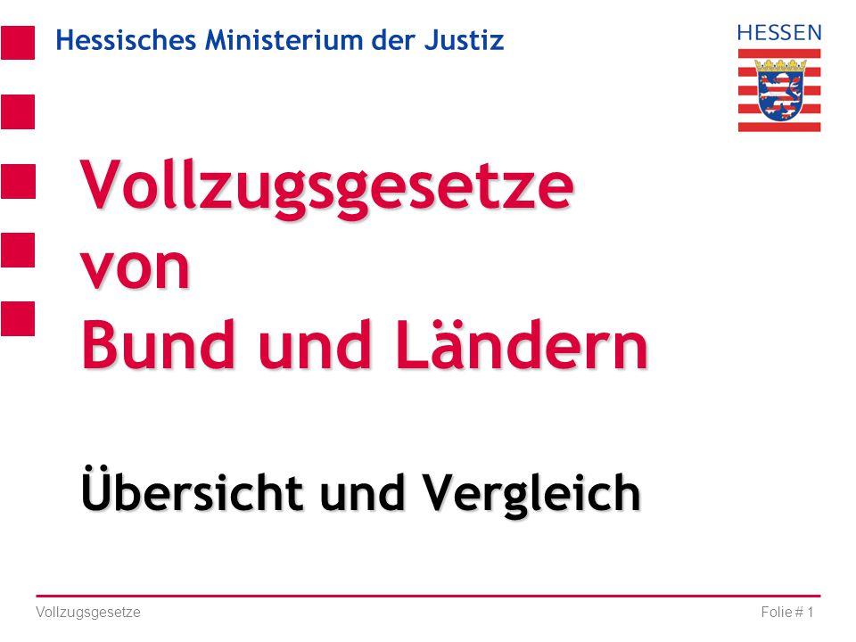 Hessisches Ministerium der Justiz Folie # 1 Vollzugsgesetze Vollzugsgesetze von Bund und Ländern Übersicht und Vergleich