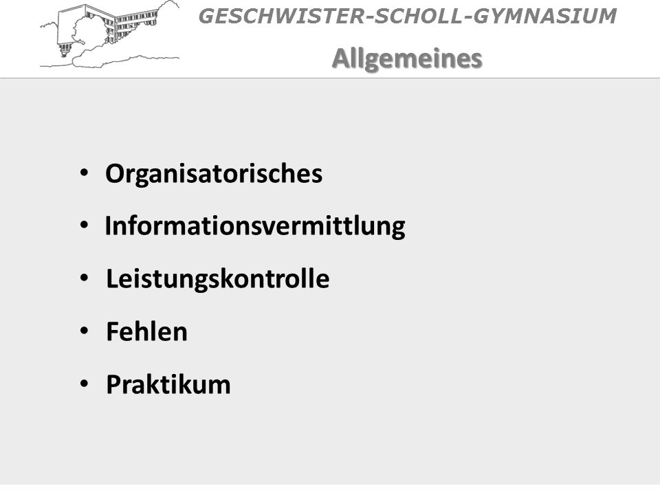 Organisatorisches Informationsvermittlung Leistungskontrolle Fehlen Praktikum Allgemeines GESCHWISTER-SCHOLL-GYMNASIUM