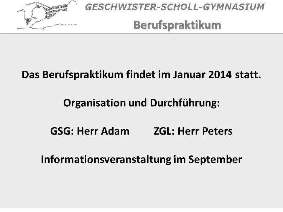 GESCHWISTER-SCHOLL-GYMNASIUM Das Berufspraktikum findet im Januar 2014 statt.