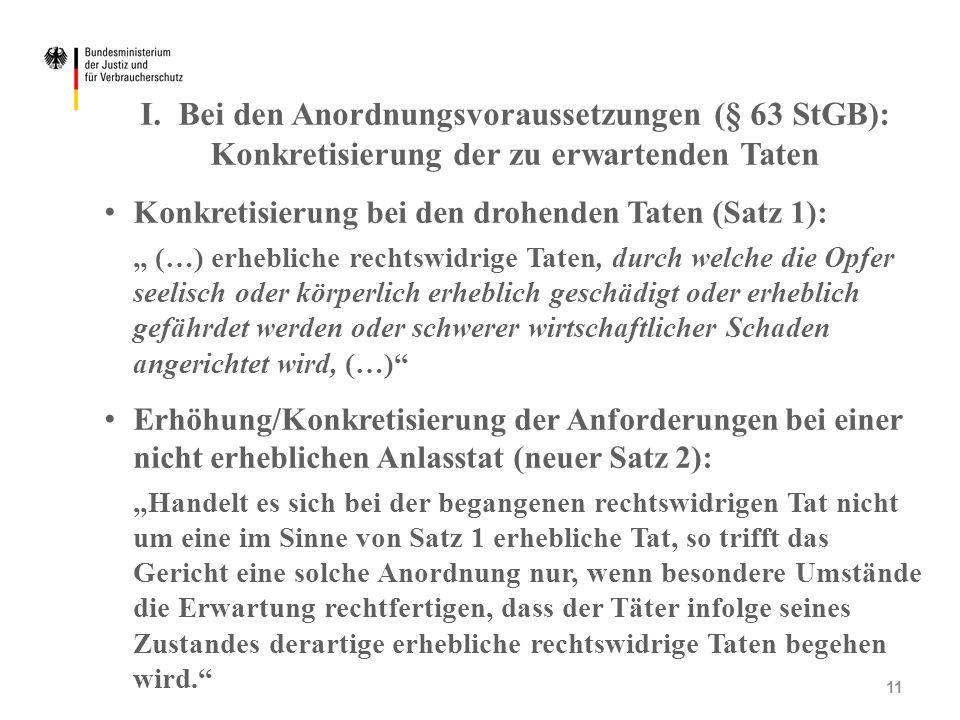 """I. Bei den Anordnungsvoraussetzungen (§ 63 StGB): Konkretisierung der zu erwartenden Taten Konkretisierung bei den drohenden Taten (Satz 1): """" (…) erh"""