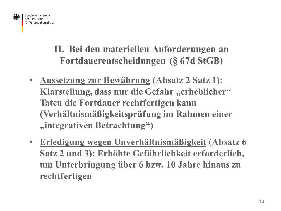II. Bei den materiellen Anforderungen an Fortdauerentscheidungen (§ 67d StGB) Aussetzung zur Bewährung (Absatz 2 Satz 1): Klarstellung, dass nur die G