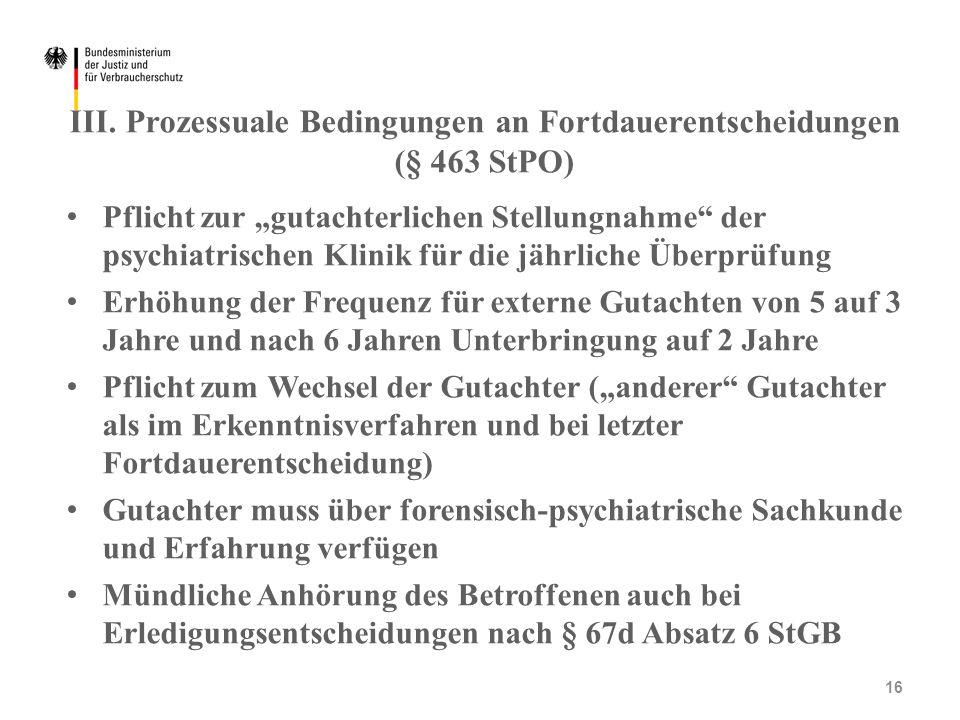 """III. Prozessuale Bedingungen an Fortdauerentscheidungen (§ 463 StPO) Pflicht zur """"gutachterlichen Stellungnahme"""" der psychiatrischen Klinik für die jä"""