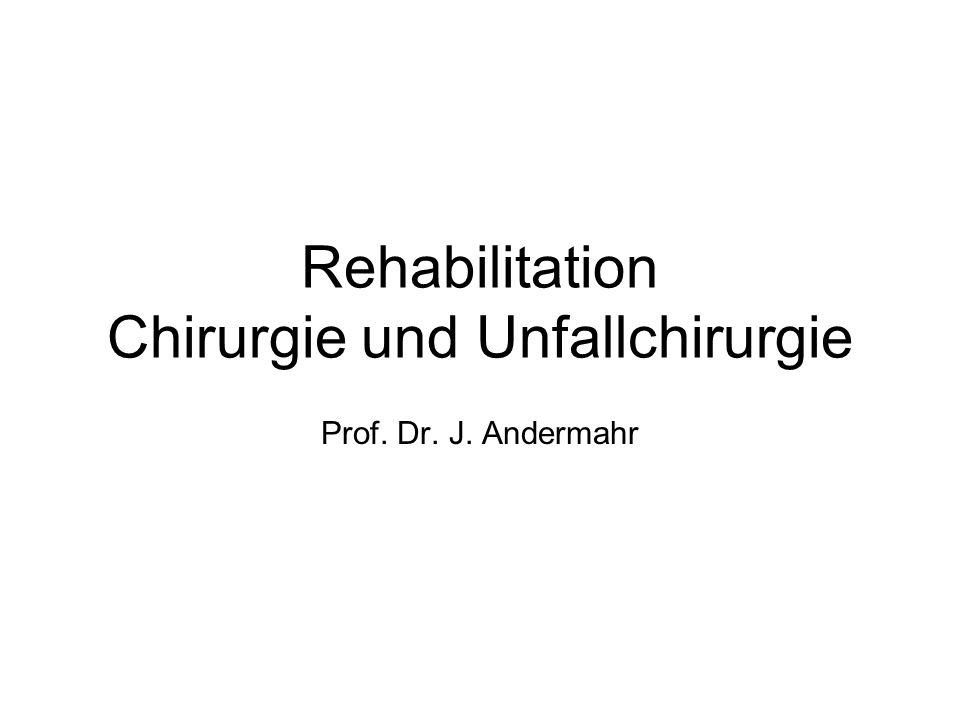 Rehabilitation Chirurgie und Unfallchirurgie Prof. Dr. J. Andermahr