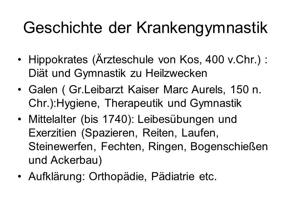 Geschichte der Krankengymnastik Hippokrates (Ärzteschule von Kos, 400 v.Chr.) : Diät und Gymnastik zu Heilzwecken Galen ( Gr.Leibarzt Kaiser Marc Aure