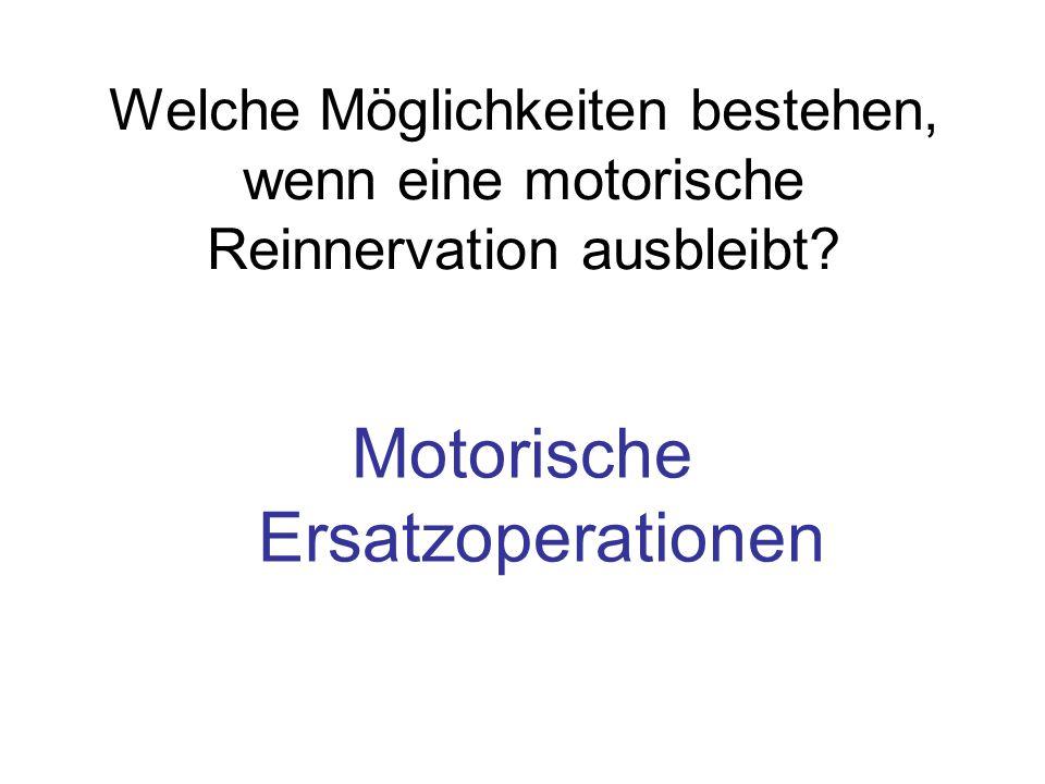 Welche Möglichkeiten bestehen, wenn eine motorische Reinnervation ausbleibt? Motorische Ersatzoperationen