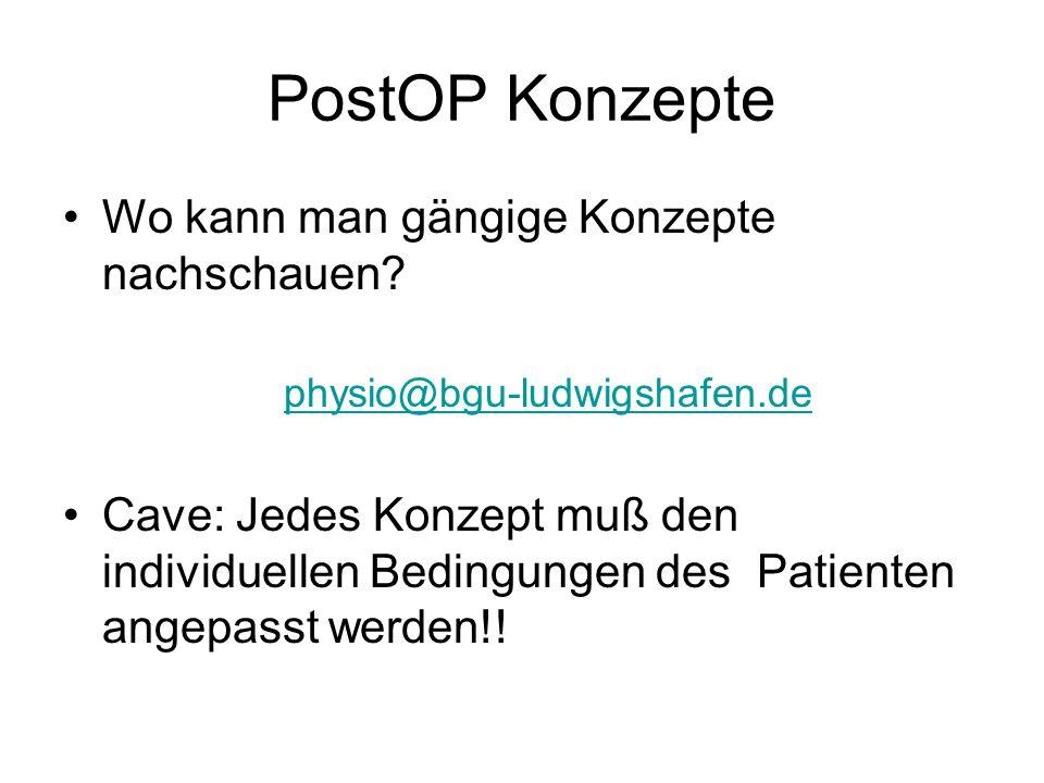 PostOP Konzepte Wo kann man gängige Konzepte nachschauen? physio@bgu-ludwigshafen.de Cave: Jedes Konzept muß den individuellen Bedingungen des Patient