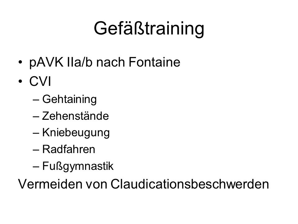 Gefäßtraining pAVK IIa/b nach Fontaine CVI –Gehtaining –Zehenstände –Kniebeugung –Radfahren –Fußgymnastik Vermeiden von Claudicationsbeschwerden