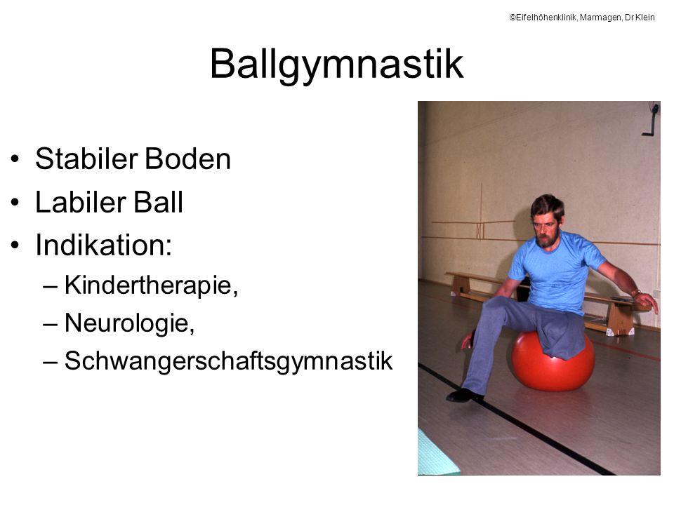 Ballgymnastik Stabiler Boden Labiler Ball Indikation: –Kindertherapie, –Neurologie, –Schwangerschaftsgymnastik ©Eifelhöhenklinik, Marmagen, Dr Klein