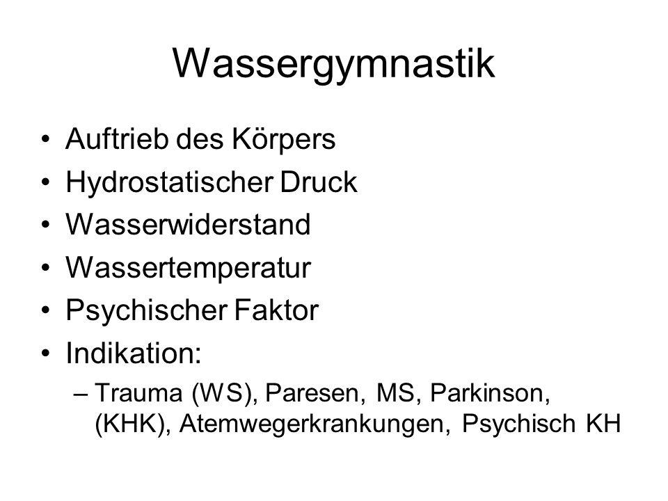Wassergymnastik Auftrieb des Körpers Hydrostatischer Druck Wasserwiderstand Wassertemperatur Psychischer Faktor Indikation: –Trauma (WS), Paresen, MS,