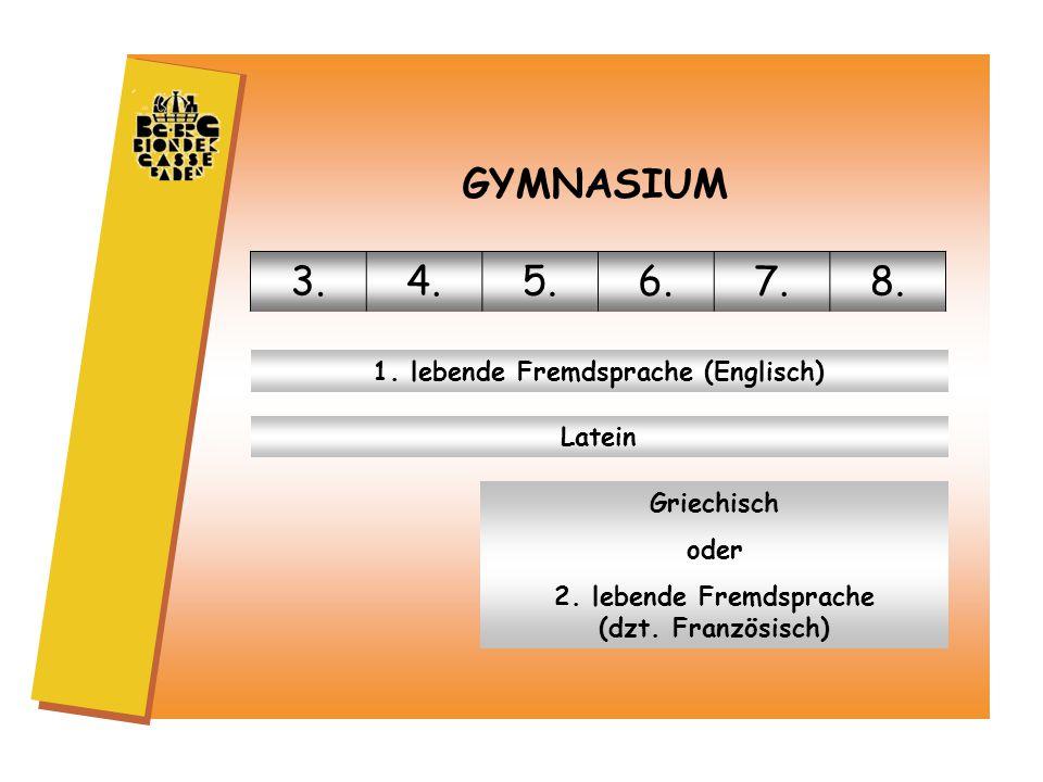 GYMNASIUM 3.4.5.6.7.8. 1. lebende Fremdsprache (Englisch) Latein Griechisch oder 2.