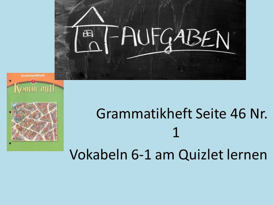 Grammatikheft Seite 46 Nr. 1 Vokabeln 6-1 am Quizlet lernen