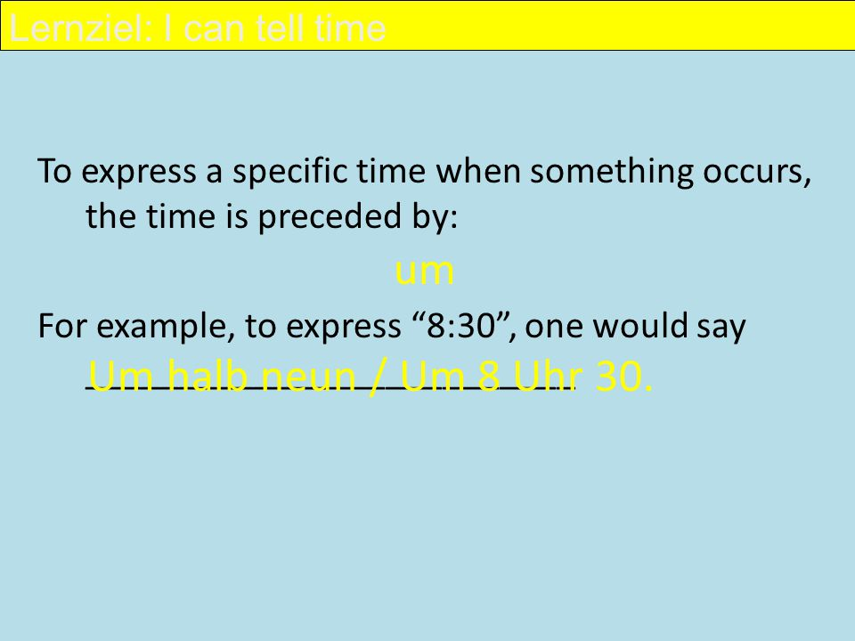 "To express a specific time when something occurs, the time is preceded by: For example, to express ""8:30"", one would say __________________________ um"