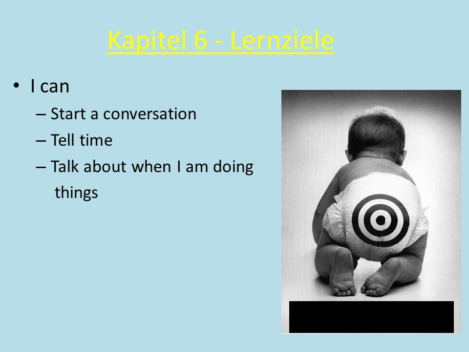 Kapitel 6 - Lernziele I can – Start a conversation – Tell time – Talk about when I am doing things