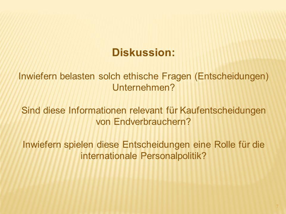 7 Diskussion: Inwiefern belasten solch ethische Fragen (Entscheidungen) Unternehmen? Sind diese Informationen relevant für Kaufentscheidungen von Endv