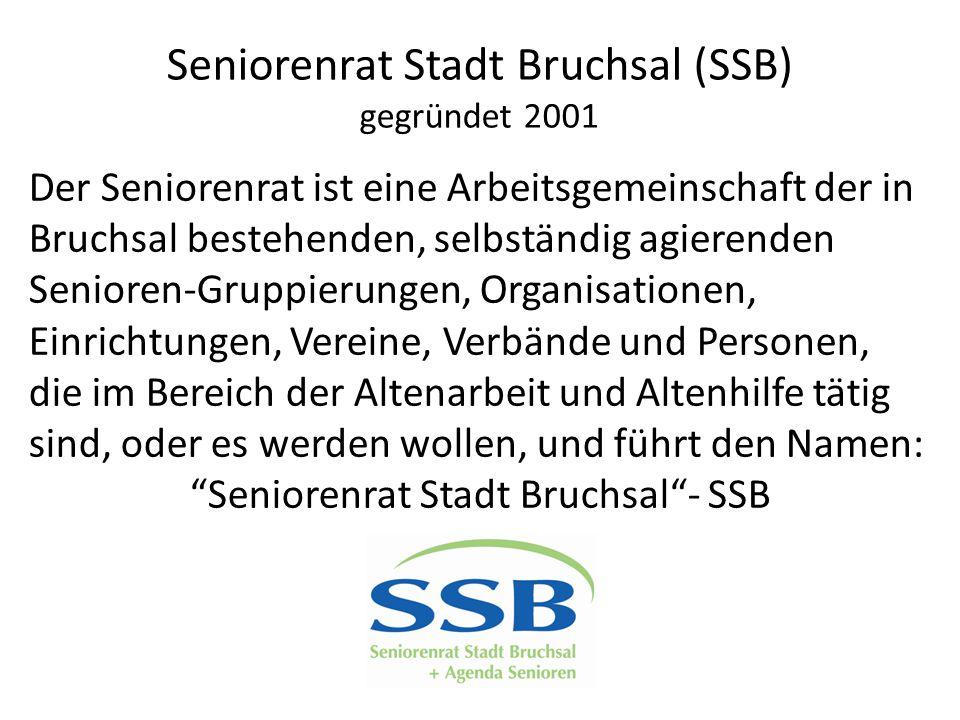 Seniorenrat Stadt Bruchsal (SSB) gegründet 2001 Der Seniorenrat ist eine Arbeitsgemeinschaft der in Bruchsal bestehenden, selbständig agierenden Senio