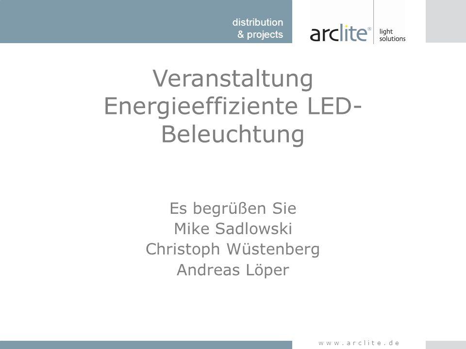 distribution & projects www.arclite.de Veranstaltung Energieeffiziente LED- Beleuchtung Es begrüßen Sie Mike Sadlowski Christoph Wüstenberg Andreas Lö